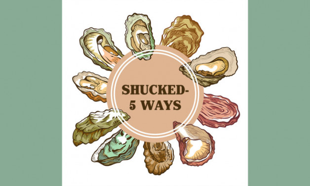 Reserve Today:  Shucked – 5 Ways!  Oyster & Wine Dinner