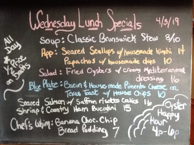 Wednesday 4/3 Lunch Specials:    1/2 price drafts all day, brunswick stew, scallops, salmon.  Oyster Happy Hour from 4-6.